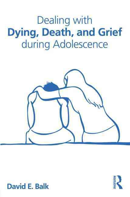 Dealing With Dying, Death, and Grief During Adolescence By Balk, David E.