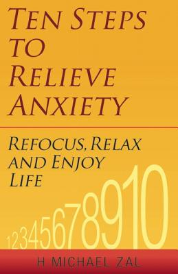 Ten Steps to Relieve Anxiety By Zal, H. Michael